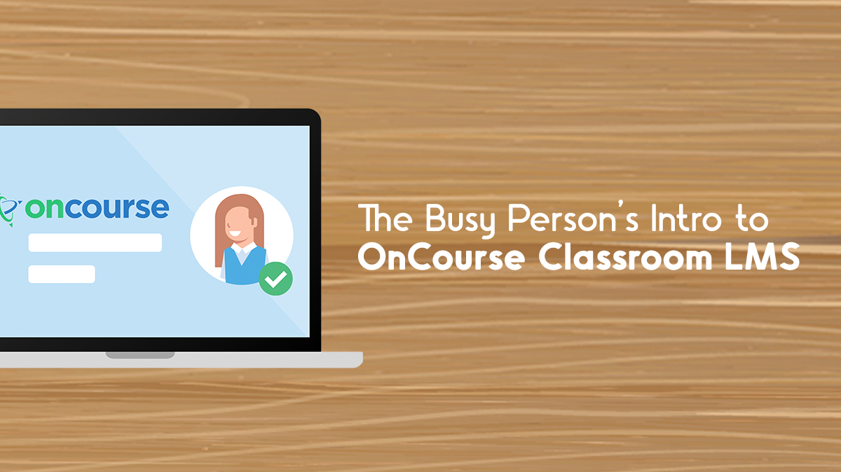 The Busy Person's Intro to OnCourse Classroom LMS